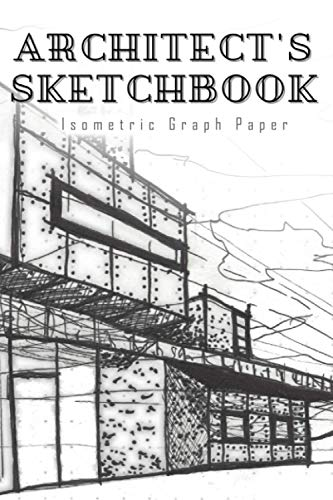 Architect's Sketchbook Isometric Graph Paper Notebook (6 x 9) | 120 Pages, Gift For Architect, Isometric Notebook, Architecture Drawing Book