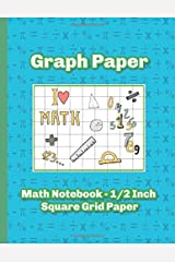 Graph Paper Math Notebook - 1/2 Inch Square Grid Paper Paperback