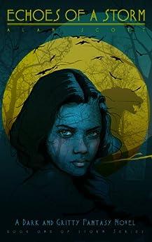 Echoes of a Storm: (The Werewolf's Ward): A Dark Fantasy Novel (The Storm Series Book 1) by [Alan Scott, Saskia Schnell]