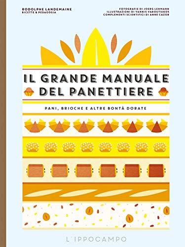 Il grande manuale del panettiere. Pani, brioche e altre bontà dorate