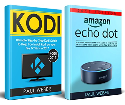 Kodi & Amazon Echo Dot: 2 Manuscripts: Ultimate Guide to Install Kodi on Your Fire TV Stick & Use Amazon Echo Dot in 2017 (English Edition)
