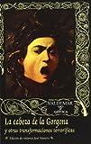 La cabeza de la Gorgona: Y otras transformaciones terroríficas (Gótica)