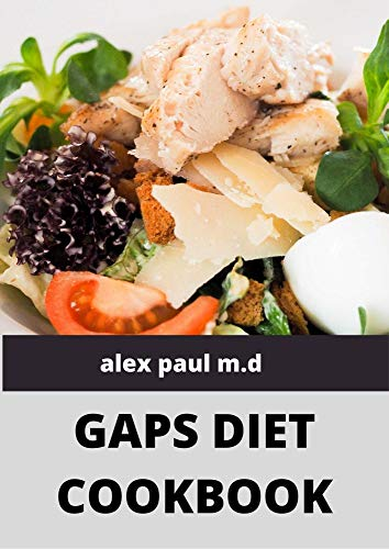 Gaps Diet Cookbook Prefect Guide Plus Delicious Nourishing Recipes For Stages 1 To 6 Kindle Edition By Paul M D Alex Health Fitness Dieting Kindle Ebooks Amazon Com