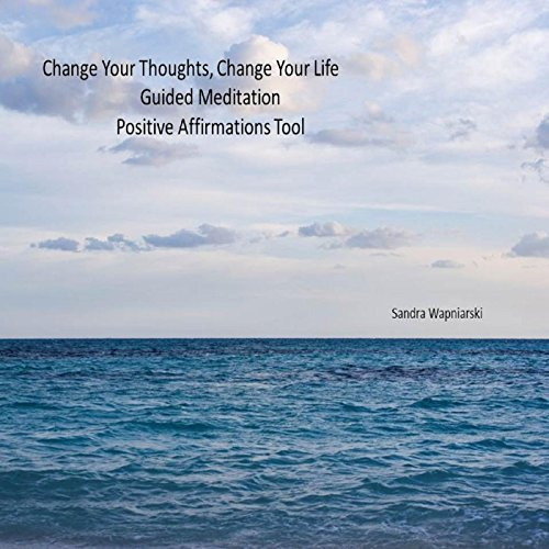 Change Your Thoughts, Change Your Life - Guided Meditation - Positive Affirmations Tool