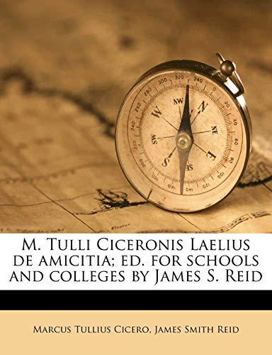 M. Tulli Ciceronis Laelius de Amicitia; Ed. for Schools and Colleges by James S. Reid