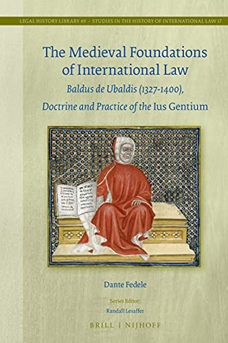 Compare Textbook Prices for The Medieval Foundations of International Law: Baldus De Ubaldis 1327-1400, Doctrine and Practice of the Ius Gentium Legal History Library  ISBN 9789004447110 by Fedele, Dante