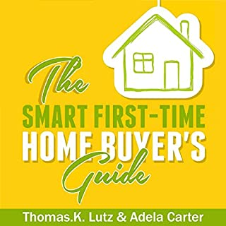 The Smart First-Time Home Buyer's Guide     How to Avoid Making First-Time Home Buyer Mistakes              By:                                                                                                                                 Thomas K. Lutz,                                                                                        Adela Carter                               Narrated by:                                                                                                                                 Garry McLinn                      Length: 1 hr and 34 mins     21 ratings     Overall 4.9