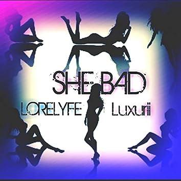 She Bad (feat. Luxurii)