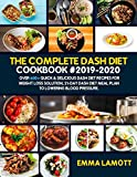 The Complete Dash Diet Cookbook #2019-2020: Over 600+ Quick & Delicious Dash Diet Recipes for Weight Loss Solution, 21-Day Dash Diet Meal Plan to Lowering Blood Pressure.