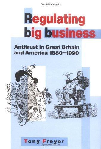 Regulating Big Business: Antitrust in Great Britain and America, 1880–1990