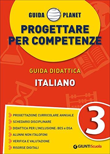 Guida Planet. Progettare per competenze. Italiano (Vol. 3)