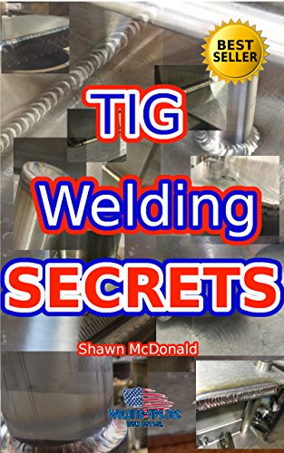 Tig Welding Secrets: An In-Depth Look At Making Aesthetically Pleasing TIG Welds (English Edition)