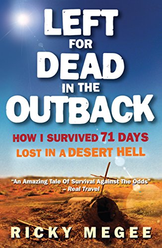 Left For Dead In The Outback: How I Survived 71 Days Lost in a Desert Hell (English Edition)
