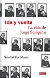 Ida y vuelta. La vida de Jorge Semprún (Biografías y Memorias)