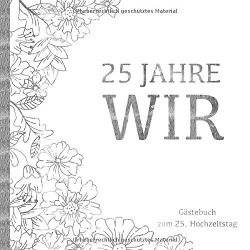 Silberhochzeit Gästebuch - 25 Jahre WIR: Gästebuch und Erinnerungsalbum zum 25. Hochzeitstag | Zur...