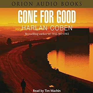Gone For Good                   By:                                                                                                                                 Harlan Coben                               Narrated by:                                                                                                                                 Tim Machin                      Length: 6 hrs and 59 mins     11 ratings     Overall 4.2