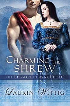 Charming the Shrew (The Legacy of MacLeod Book 1) by [Laurin Wittig]