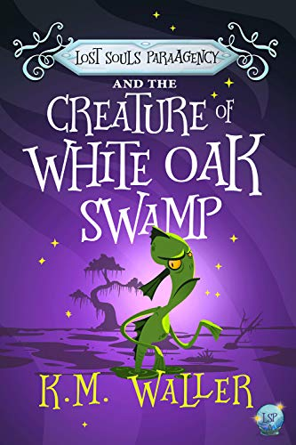 Lost Souls ParaAgency and the Creature of White Oak Swamp: Romantic Paranormal Mystery #5 by [K.M. Waller]