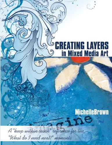 """Compare Textbook Prices for Creating Layers in Mixed Media Art: A keep within reach reference for the """"What do I need next?"""" moments  ISBN 9781475197815 by Brown, Ms Michelle G"""