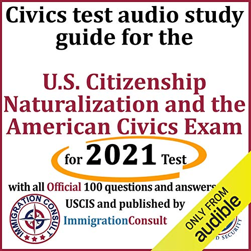 Civics Test Audio Study Guide for the U.S. Citizenship Naturalization and the American Civics Exam: With All 100 Official Questions and Answers from USCIS
