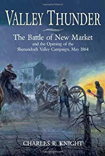 Valley Thunder: The Battle of New Market and the Opening of the Shenandoah Campaign, May 1864