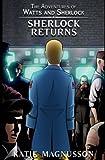 Sherlock Returns (The Adventures of Watts and Sherlock) (Volume 3)