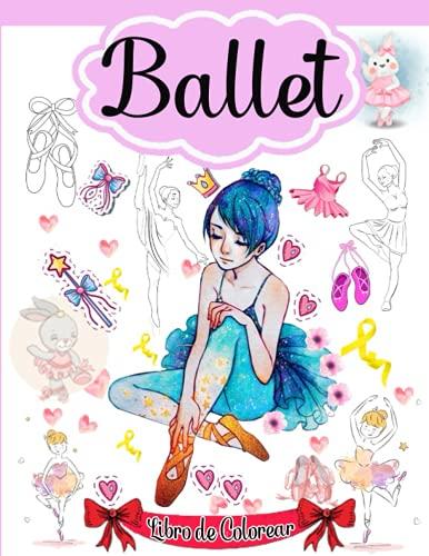 Ballet Libro de Colorear: Libro para colorear de ballet con zapatillas de ballet, bailarinas, tutús, vestidos, flores, lazos y más..., Regalo perfecto para las amantes del ballet