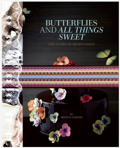 Butterflies and All Things Sweet Deluxe Edition: The Story of Ms. B's Cakes