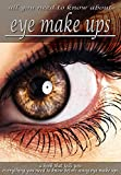 All You Need To Know About Eye Make Ups, a Book That Tells You Everything You Need To Know Before Using Eye Make Ups (English Edition)