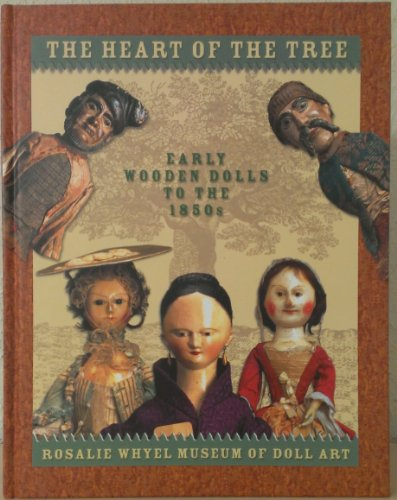 The Heart of the Tree: Early Wooden Dolls To the 1850s