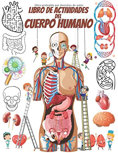 Libro de actividades del cuerpo humano: Descubre el cuerpo humano mientras se divierten con juegos de laberinto, busca y encuentra, coloración de ... de palabras y más, para niños de 4 a 8 años.