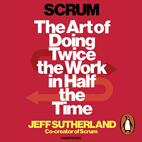 Scrum     The art of doing twice the work in half the time              By:                                                                                                                                 Jeff Sutherland                               Narrated by:                                                                                                                                 JJ Sutherland                      Length: 6 hrs and 43 mins     70 ratings     Overall 4.6