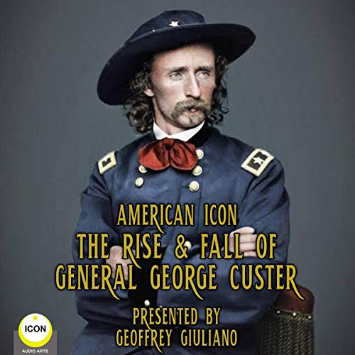 American Icon: The Rise & Fall of General George Custer audiobook cover art