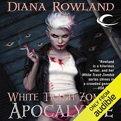 White Trash Zombie Apocalypse Audiobook By Diana Rowland cover art