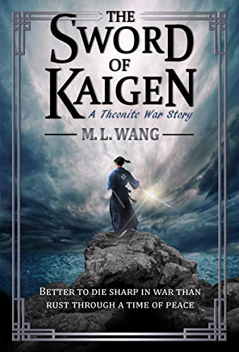 Book: The Sword of Kaigen - A Theonite War Story by M. L. Wang