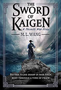 The Sword of Kaigen: A Theonite War Story by [M. L. Wang]