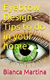 Eyebrow Design - Tips to do in your home. (English Edition)