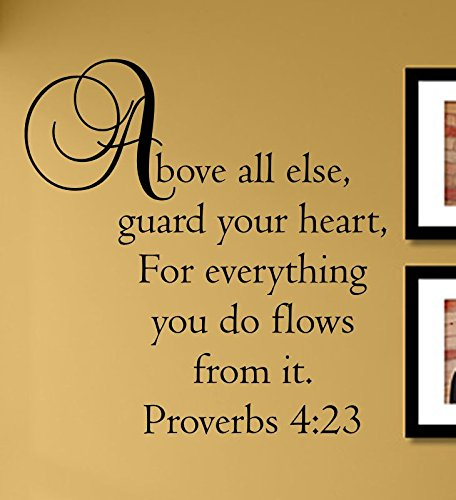 Above All Else Guard Your Heart, for Everything You do Flows from it. Proverbs 4:23 Vinyl Wall Decals Quotes Sayings Words Art Decor Lettering Vinyl Wall Art Inspirational Uplifting