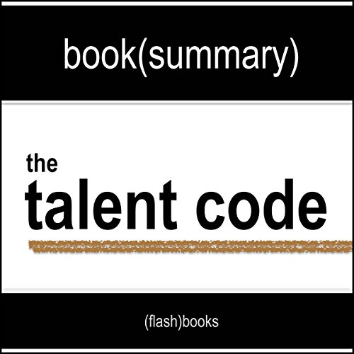 The Talent Code: Greatness Isn't Born. It's Grown. Here's How. by Daniel Coyle - Book Summary audiobook cover art