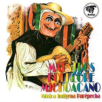 Maestros del Folklore Michoacano: Música Indígena Purépecha