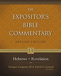 Hebrews - Revelation (The Expositor's Bible Commentary Book 13) by [David E. Garland, Tremper Longman III, Dick T. France, George H. Guthrie, Daryl Charles, Tom Thatcher, Alan F. Johnson]