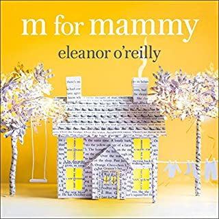 M for Mammy                   By:                                                                                                                                 Eleanor O'Reilly                               Narrated by:                                                                                                                                 Aoife McMahon                      Length: 12 hrs and 50 mins     Not rated yet     Overall 0.0