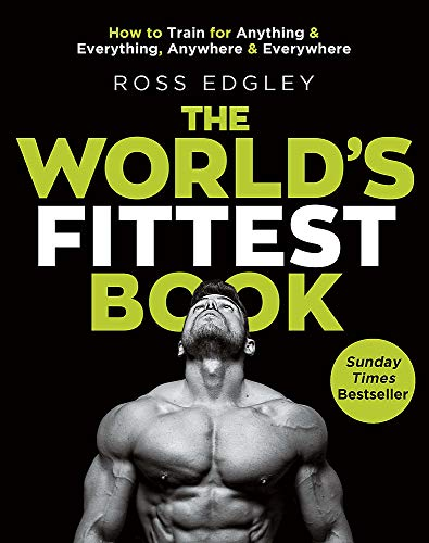 The World's Fittest Book: The Sunday Times Bestseller from the Strongman Swimmer: How to Train for Anything and Everything, Anywhere and Everywhere