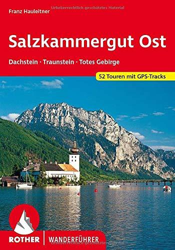 Salzkammergut Ost: Dachstein - Traunstein - Totes Gebirge. 52 Touren mit GPS-Tracks (Rother Wanderführer)