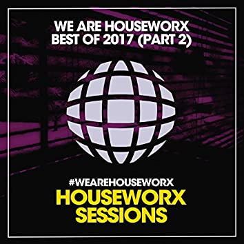 We Are Houseworx (Best Of 2017 / Part 2)