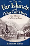 The Far Islands and Other Cold Places: Travel Essays of a Victorian Lady