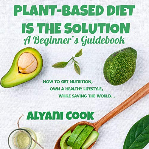Plant-Based Diet Is the Solution - A Beginner's Guidebook audiobook cover art