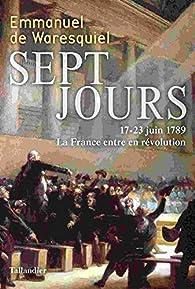 Sept jours : 17-23 juin 1789, La France entre en révolution par Emmanuel de Waresquiel