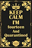 Keep Calm I'm fourteen and Quarantined: Happy 14 years old Birthday gift ideas...