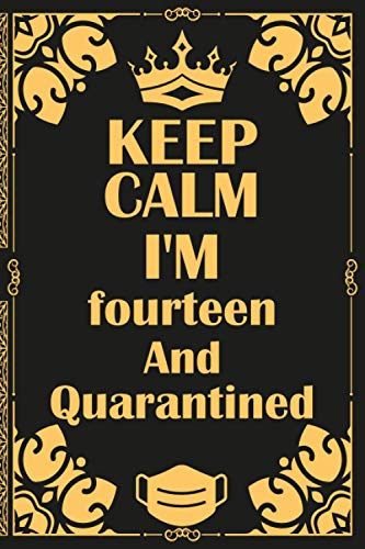 Keep Calm I'm fourteen and Quarantined: Happy 14 years old Birthday gift ideas for Kids Girls and Boys / 14th bday christmas present for teens, son ... gifts/ perfect greeting card alternative.